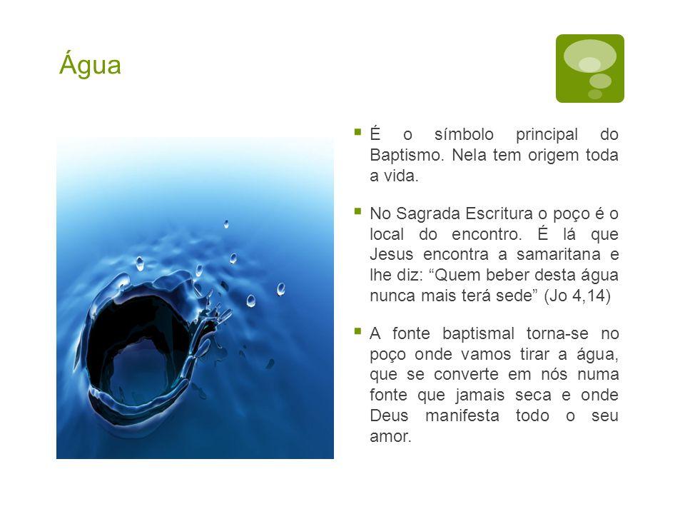 Água É o símbolo principal do Baptismo. Nela tem origem toda a vida.