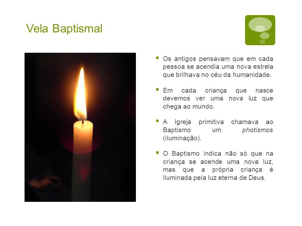 Vela Baptismal Os antigos pensavam que em cada pessoa se acendia uma nova estrela que brilhava no céu da humanidade.