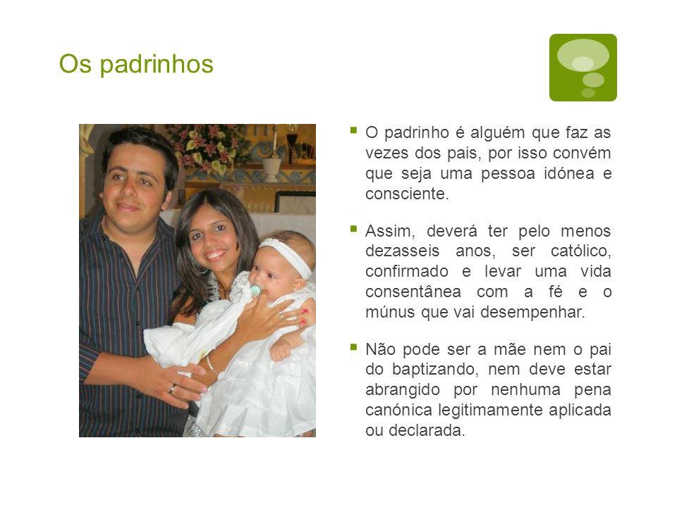 Os padrinhos O padrinho é alguém que faz as vezes dos pais, por isso convém que seja uma pessoa idónea e consciente.