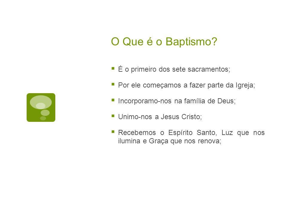 O Que é o Baptismo É o primeiro dos sete sacramentos;