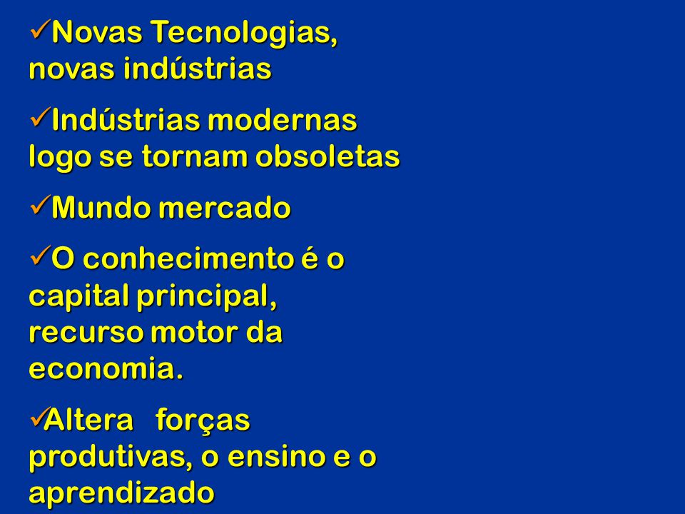 Novas Tecnologias, novas indústrias. Indústrias modernas logo se tornam obsoletas. Mundo mercado.