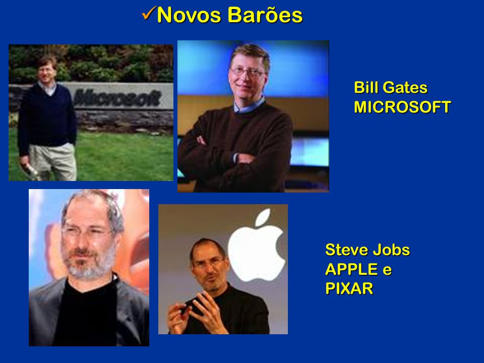 Novos Barões Bill Gates MICROSOFT Steve Jobs APPLE e PIXAR