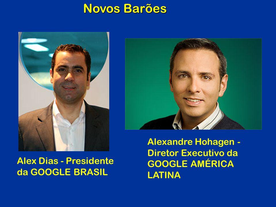 Novos Barões Alexandre Hohagen - Diretor Executivo da GOOGLE AMÉRICA LATINA. Alex Dias - Presidente.