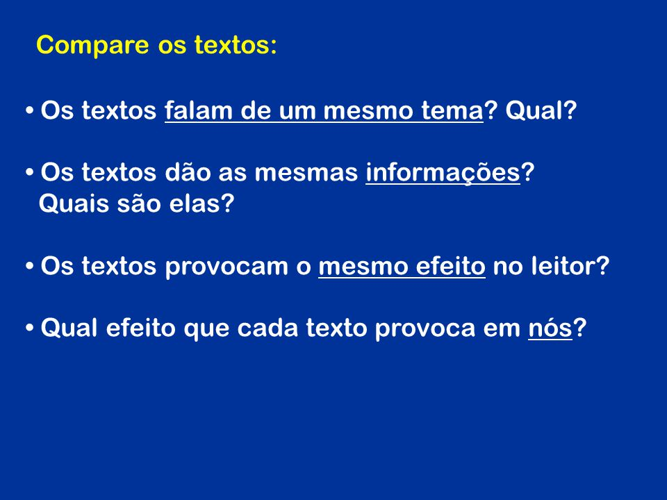 Compare os textos: Os textos falam de um mesmo tema Qual Os textos dão as mesmas informações Quais são elas