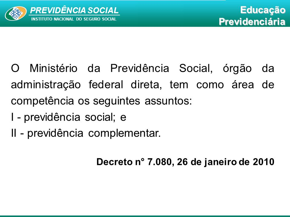 I - previdência social; e II - previdência complementar.