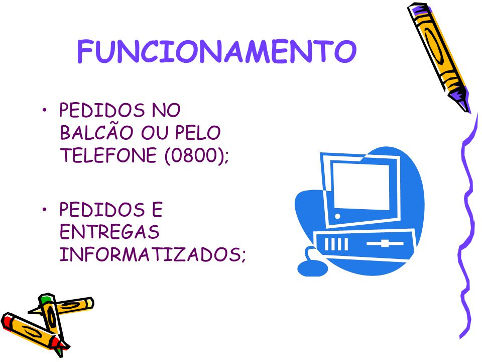 FUNCIONAMENTO PEDIDOS NO BALCÃO OU PELO TELEFONE (0800);