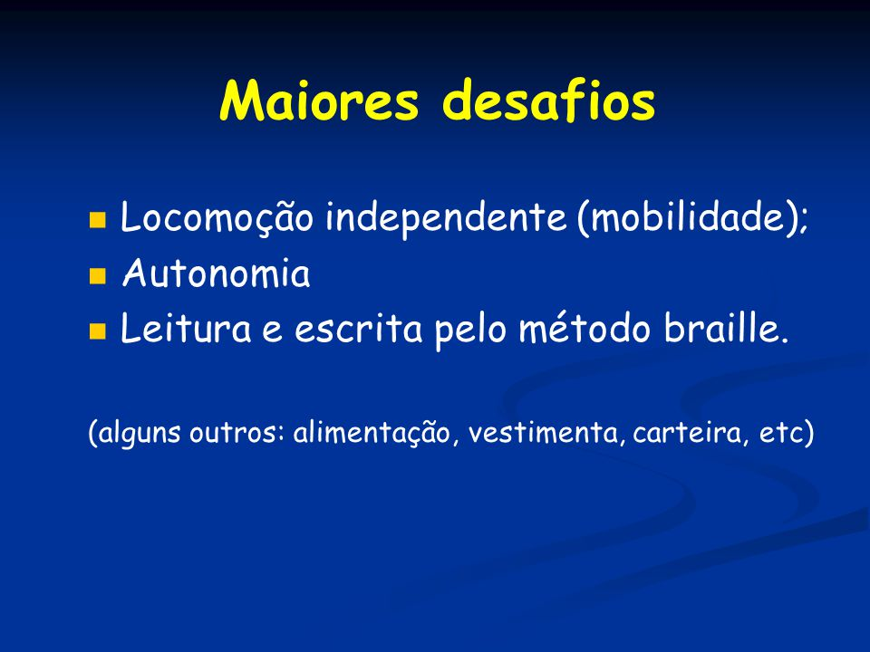 Maiores desafios Locomoção independente (mobilidade); Autonomia