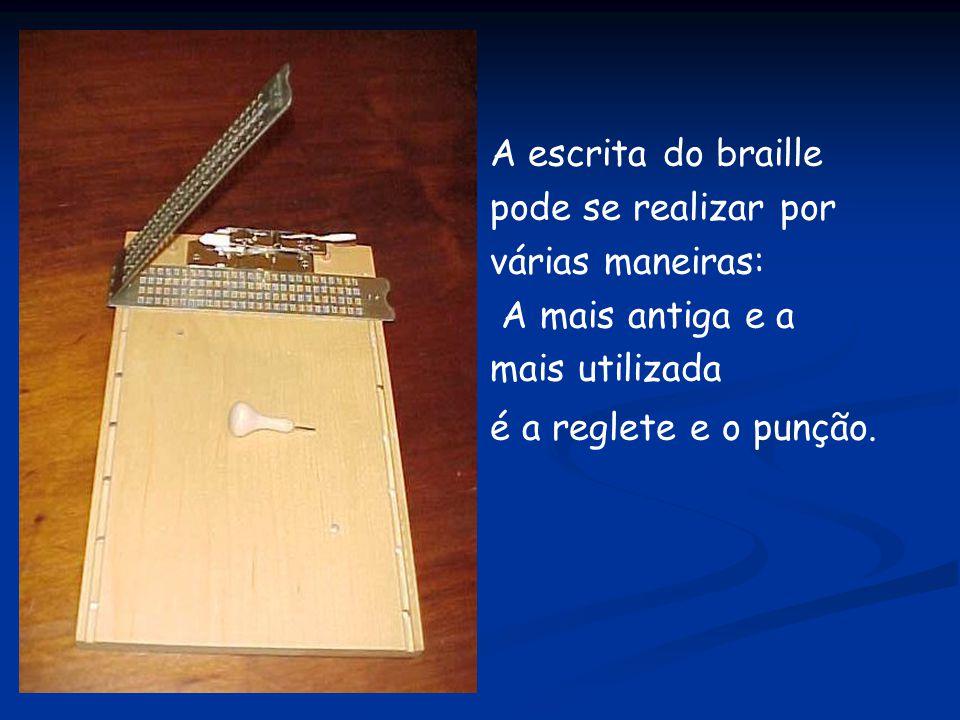 A escrita do braille pode se realizar por. várias maneiras: A mais antiga e a.