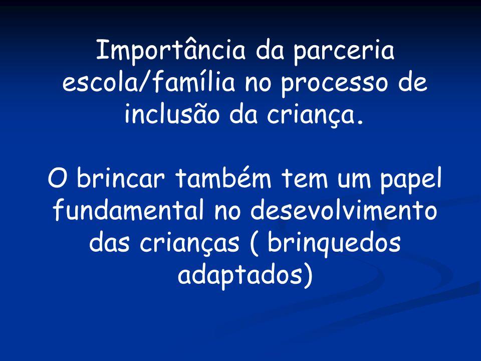 Importância da parceria escola/família no processo de inclusão da criança.
