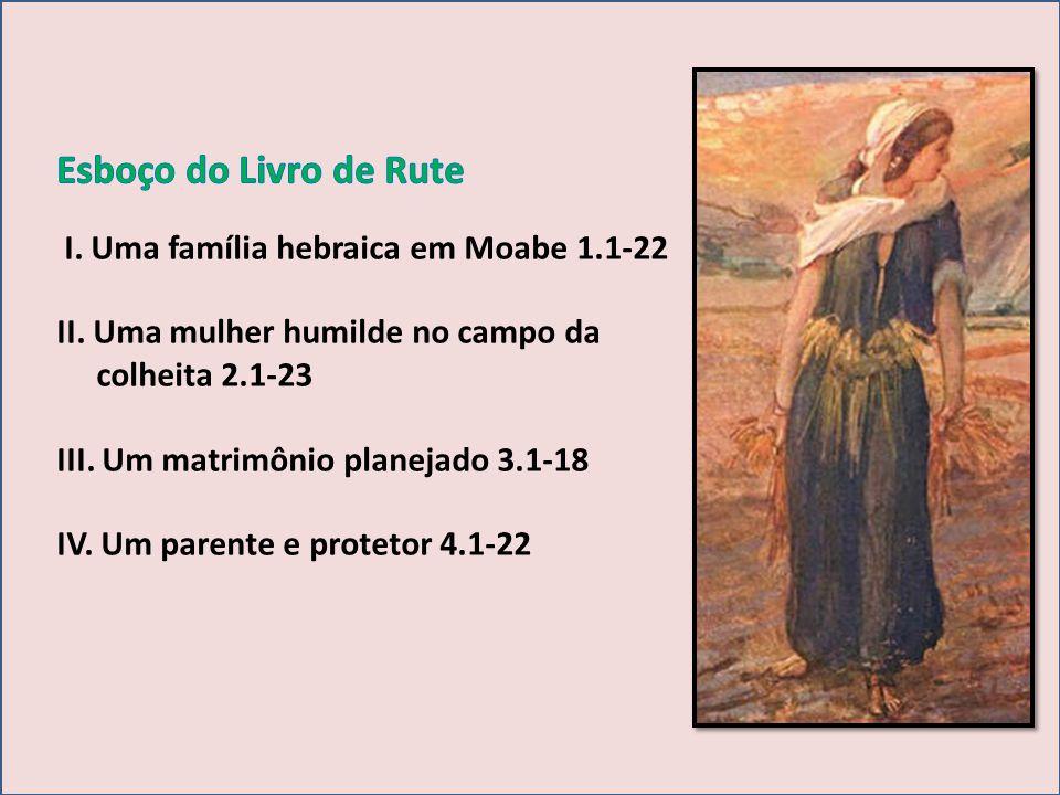 Esboço do Livro de Rute I. Uma família hebraica em Moabe 1.1-22