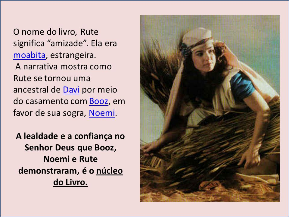 O nome do livro, Rute significa amizade . Ela era moabita, estrangeira.