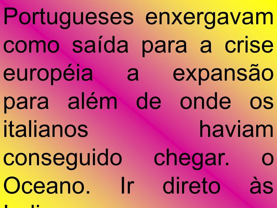 Portugueses enxergavam como saída para a crise européia a expansão para além de onde os italianos haviam conseguido chegar.
