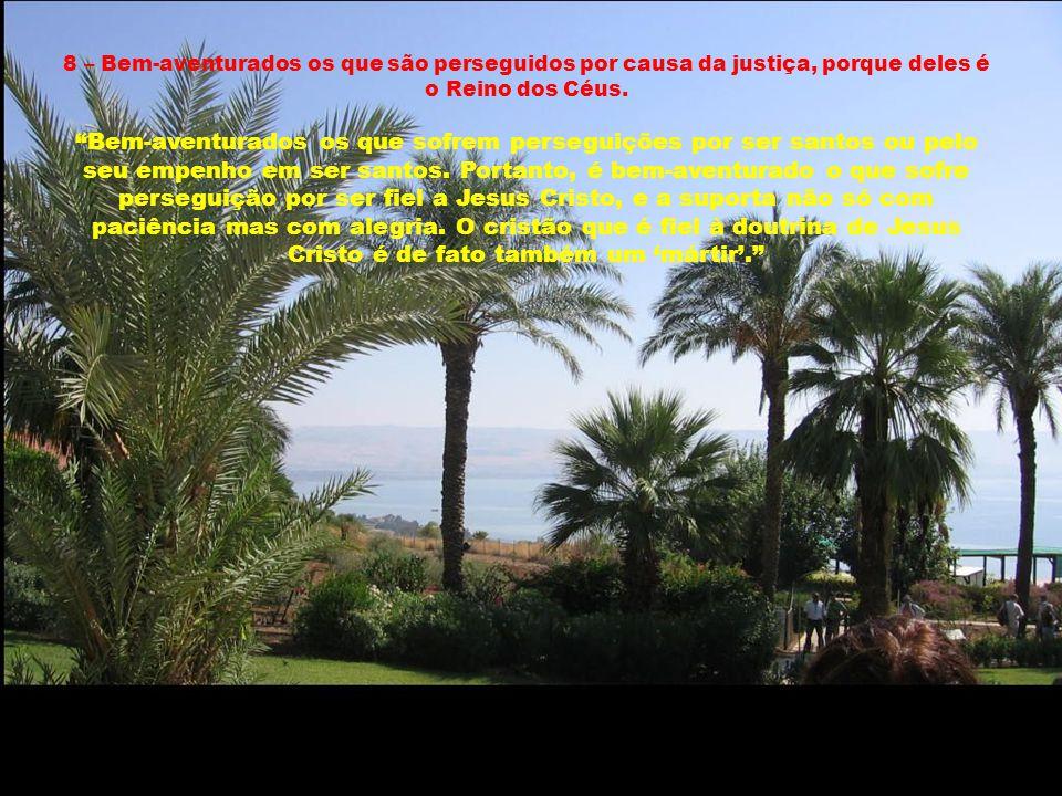 8 – Bem-aventurados os que são perseguidos por causa da justiça, porque deles é o Reino dos Céus.
