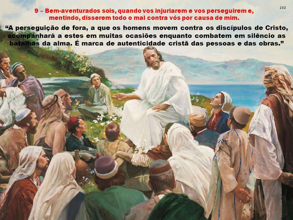9 – Bem-aventurados sois, quando vos injuriarem e vos perseguirem e, mentindo, disserem todo o mal contra vós por causa de mim.