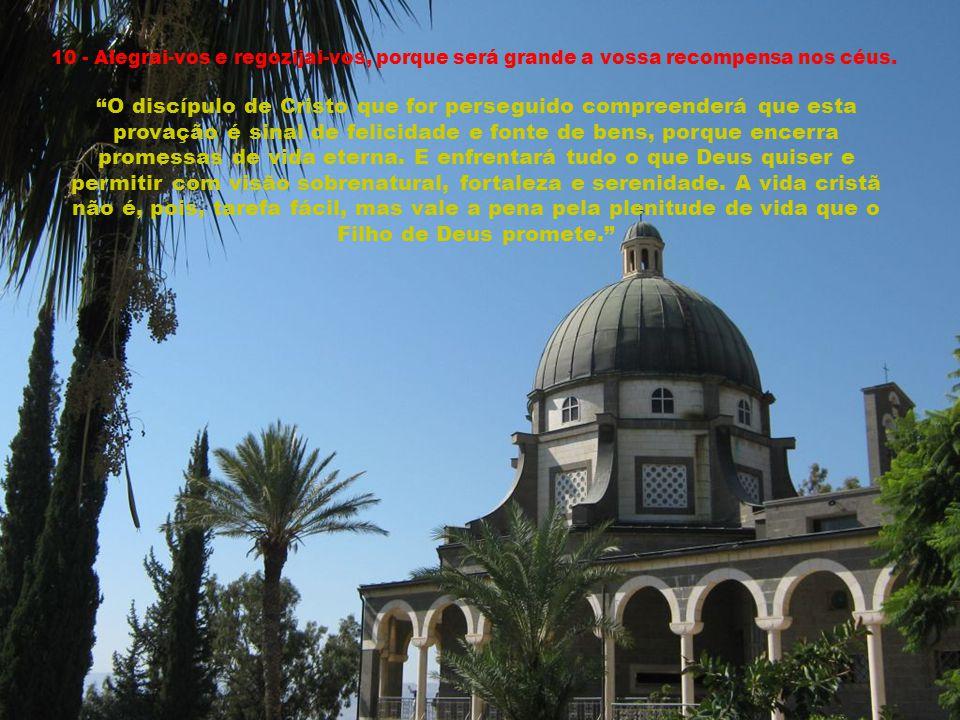 10 - Alegrai-vos e regozijai-vos, porque será grande a vossa recompensa nos céus.