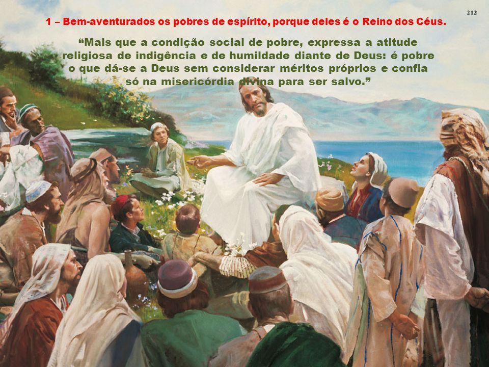 1 – Bem-aventurados os pobres de espírito, porque deles é o Reino dos Céus.
