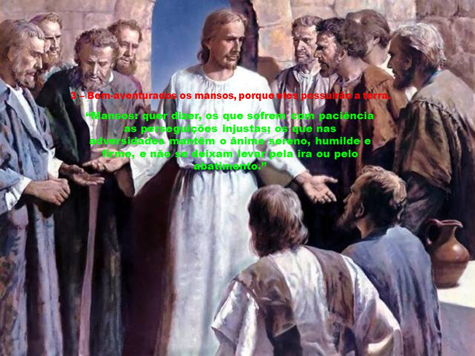 3 – Bem-aventurados os mansos, porque eles possuirão a terra.