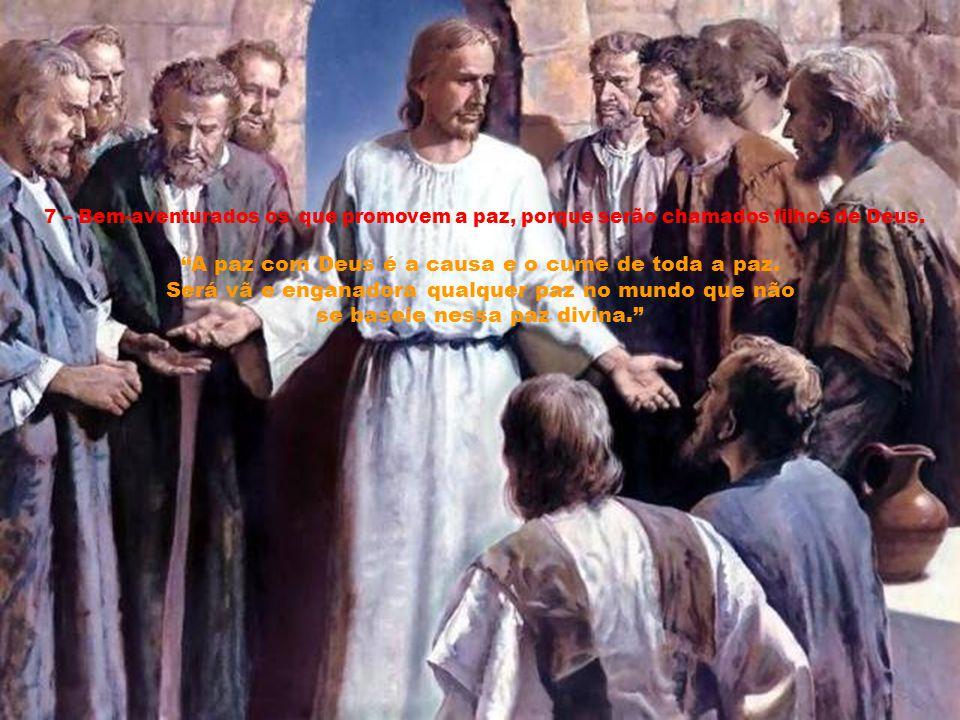 7 – Bem-aventurados os que promovem a paz, porque serão chamados filhos de Deus.