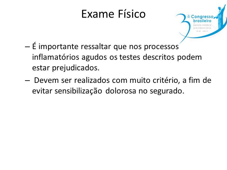 Exame Físico É importante ressaltar que nos processos inflamatórios agudos os testes descritos podem estar prejudicados.