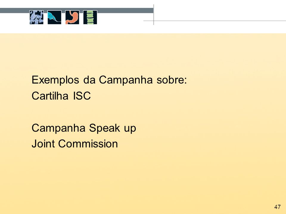 Exemplos da Campanha sobre: Cartilha ISC Campanha Speak up Joint Commission