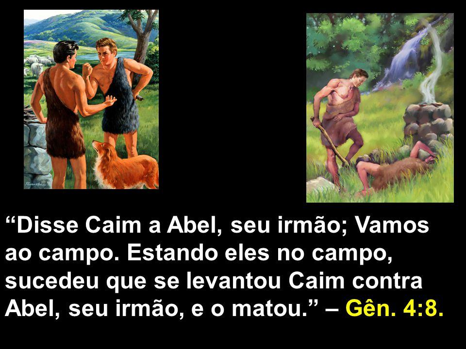 Disse Caim a Abel, seu irmão; Vamos ao campo