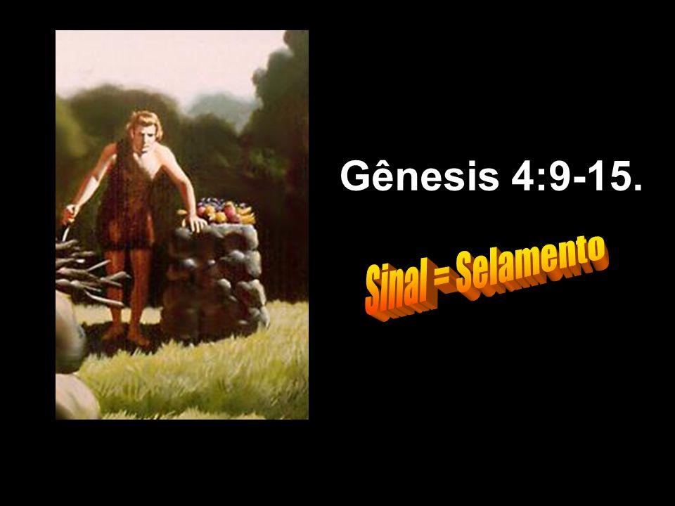 Gênesis 4:9-15. Sinal = Selamento