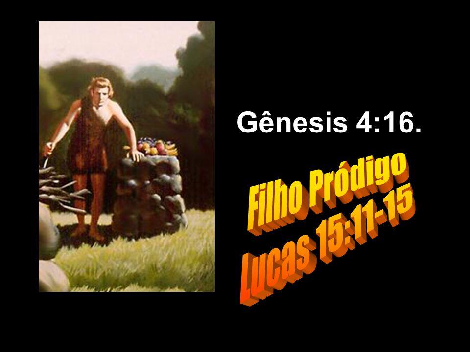 Gênesis 4:16. Filho Pródigo Lucas 15:11-15 Filho Pródigo