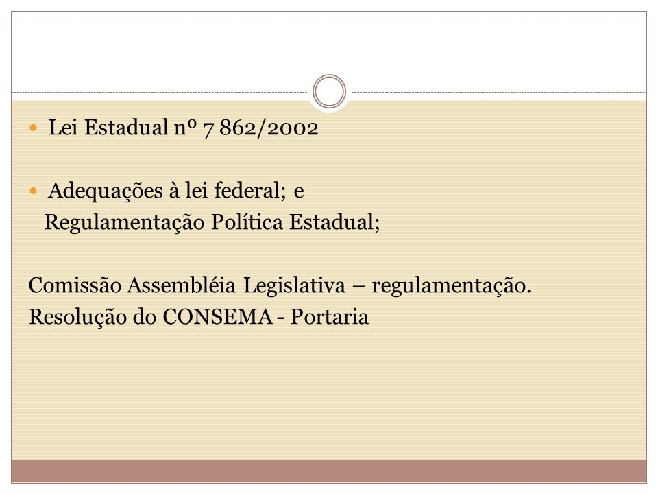 Lei Estadual nº 7 862/2002 Adequações à lei federal; e. Regulamentação Política Estadual; Comissão Assembléia Legislativa – regulamentação.