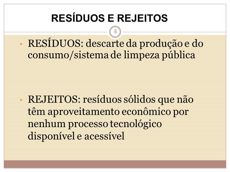 RESÍDUOS E REJEITOS RESÍDUOS: descarte da produção e do consumo/sistema de limpeza pública.