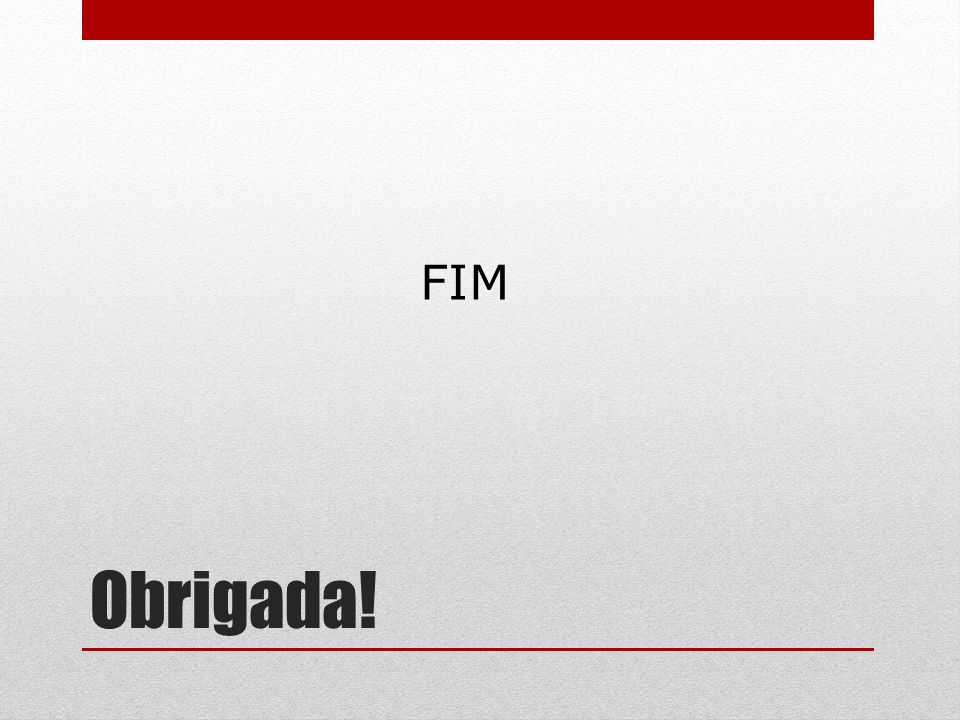 FIM Obrigada!