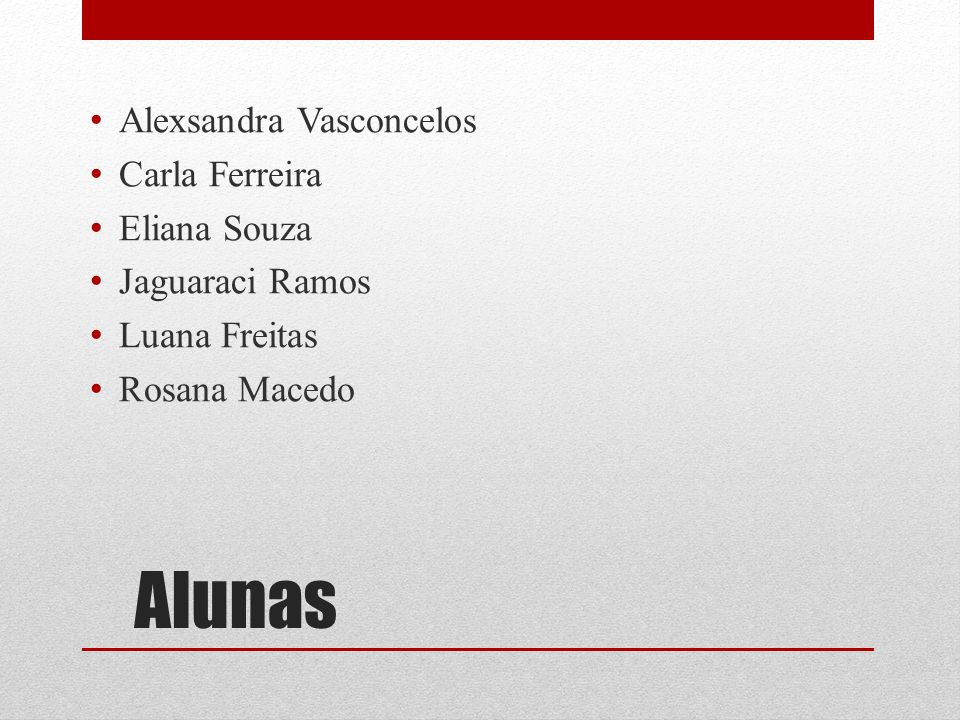 Alunas Alexsandra Vasconcelos Carla Ferreira Eliana Souza