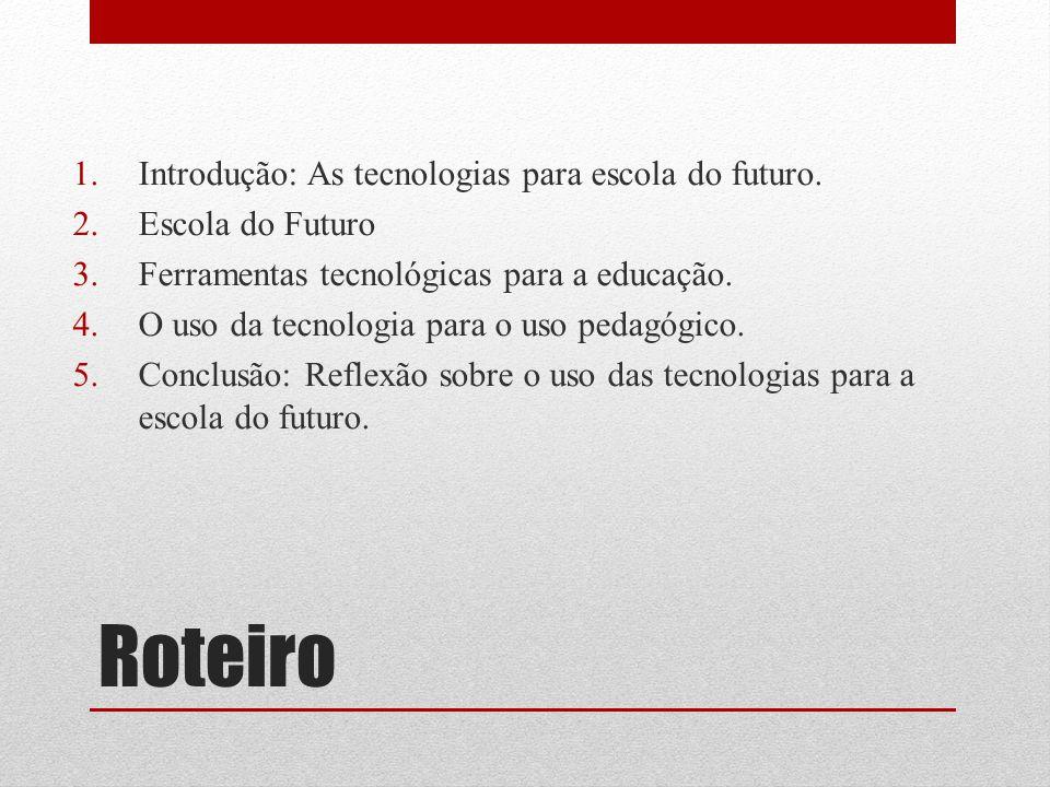 Roteiro Introdução: As tecnologias para escola do futuro.