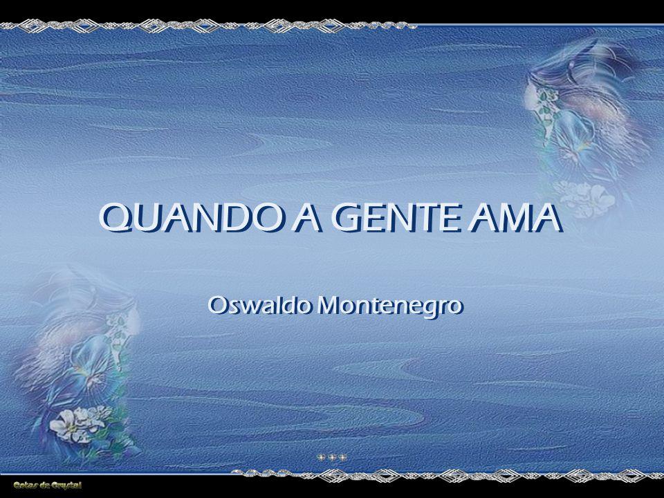 QUANDO A GENTE AMA Oswaldo Montenegro