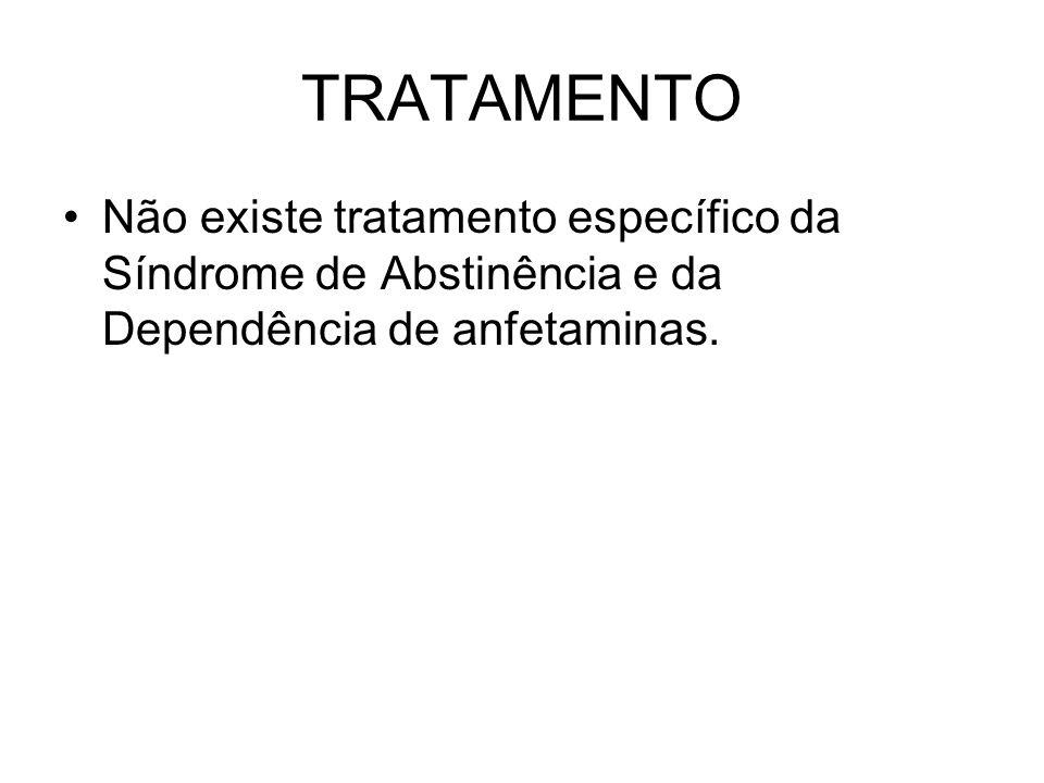 TRATAMENTO Não existe tratamento específico da Síndrome de Abstinência e da Dependência de anfetaminas.