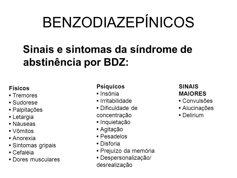 BENZODIAZEPÍNICOS Sinais e sintomas da síndrome de abstinência por BDZ: Psíquicos. • Insônia. • Irritabilidade.