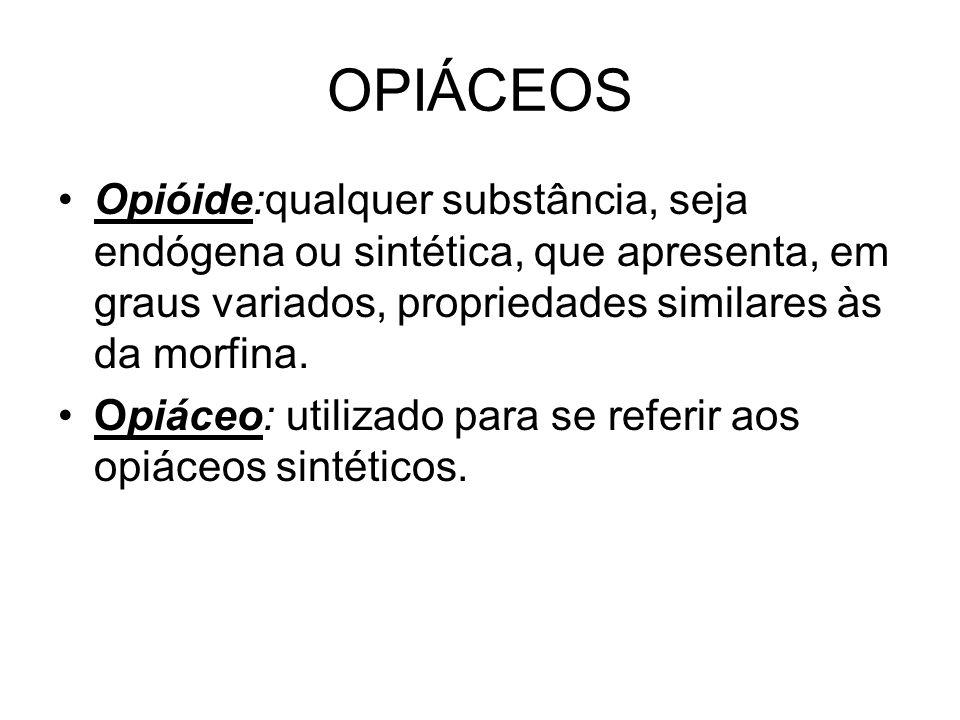 OPIÁCEOS Opióide:qualquer substância, seja endógena ou sintética, que apresenta, em graus variados, propriedades similares às da morfina.