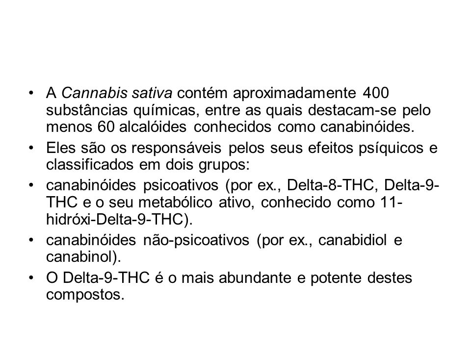 A Cannabis sativa contém aproximadamente 400 substâncias químicas, entre as quais destacam-se pelo menos 60 alcalóides conhecidos como canabinóides.