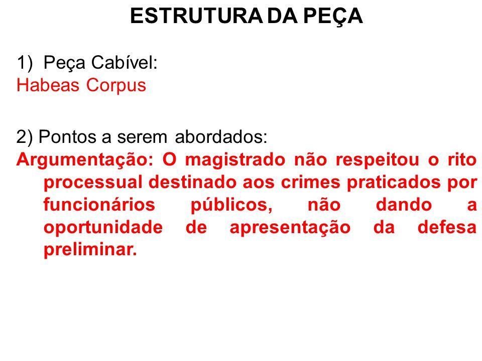 ESTRUTURA DA PEÇA Peça Cabível: Habeas Corpus