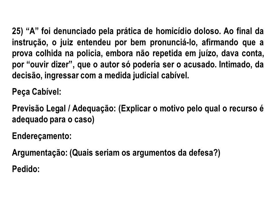 25) A foi denunciado pela prática de homicídio doloso