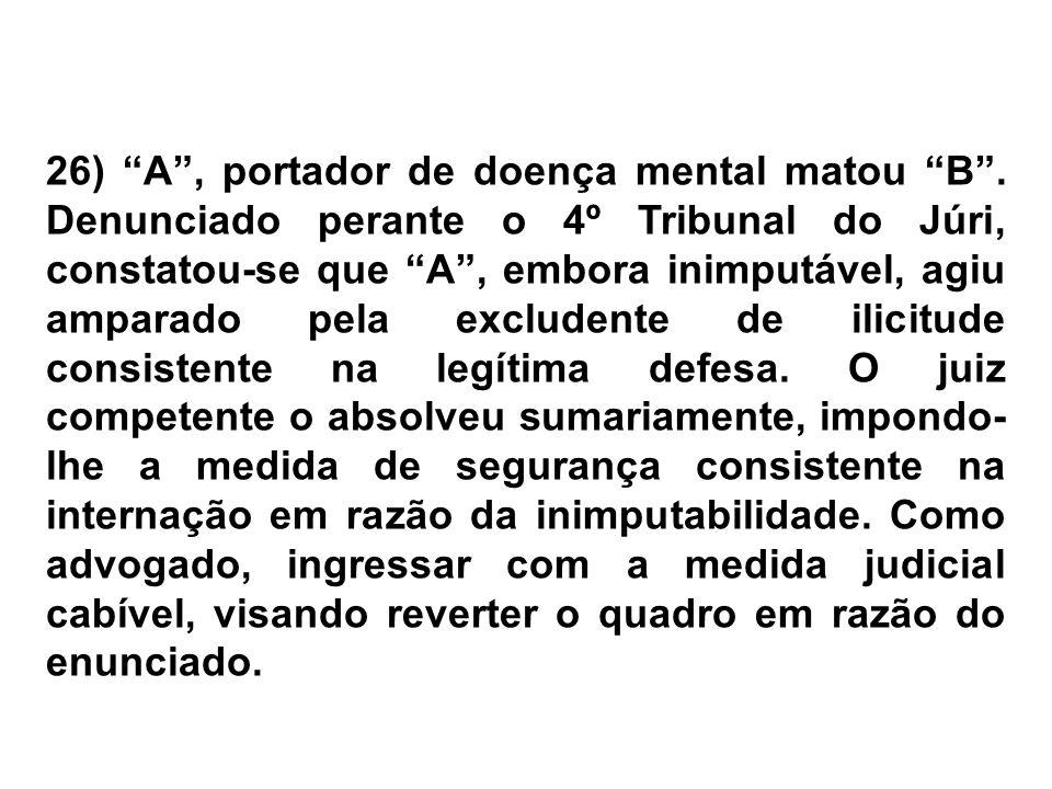 26) A , portador de doença mental matou B