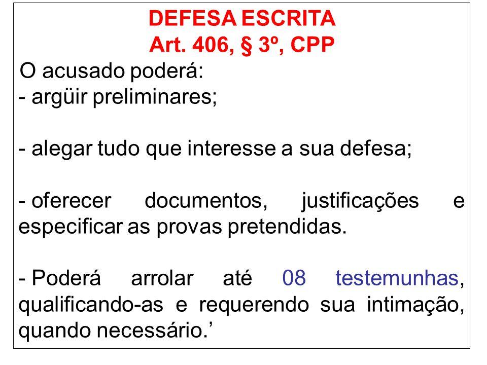 DEFESA ESCRITA Art. 406, § 3º, CPP. O acusado poderá: argüir preliminares; alegar tudo que interesse a sua defesa;