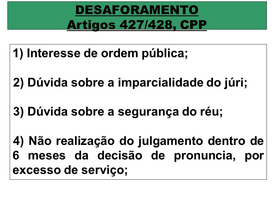 DESAFORAMENTO Artigos 427/428, CPP. Interesse de ordem pública; 2) Dúvida sobre a imparcialidade do júri;