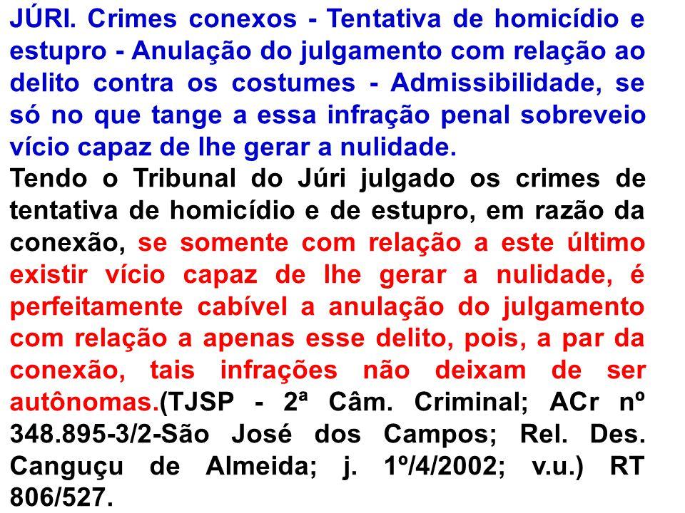 JÚRI. Crimes conexos - Tentativa de homicídio e estupro - Anulação do julgamento com relação ao delito contra os costumes - Admissibilidade, se só no que tange a essa infração penal sobreveio vício capaz de lhe gerar a nulidade.