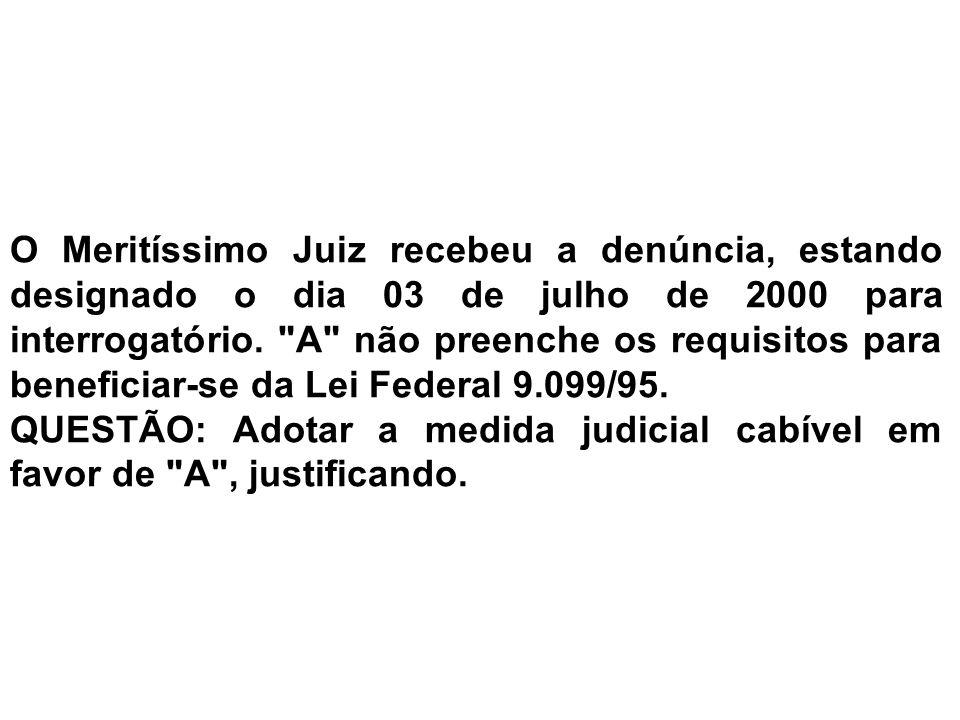 O Meritíssimo Juiz recebeu a denúncia, estando designado o dia 03 de julho de 2000 para interrogatório. A não preenche os requisitos para beneficiar-se da Lei Federal 9.099/95.