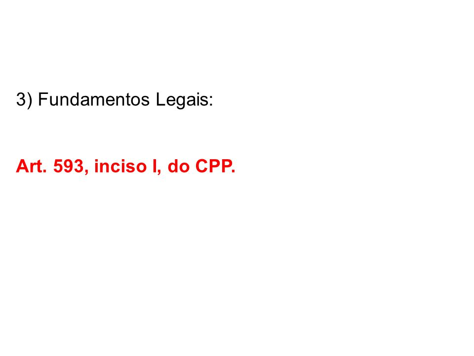 3) Fundamentos Legais: Art. 593, inciso I, do CPP.