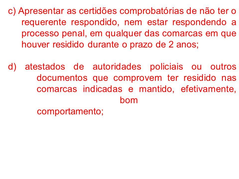 c) Apresentar as certidões comprobatórias de não ter o requerente respondido, nem estar respondendo a processo penal, em qualquer das comarcas em que houver residido durante o prazo de 2 anos;