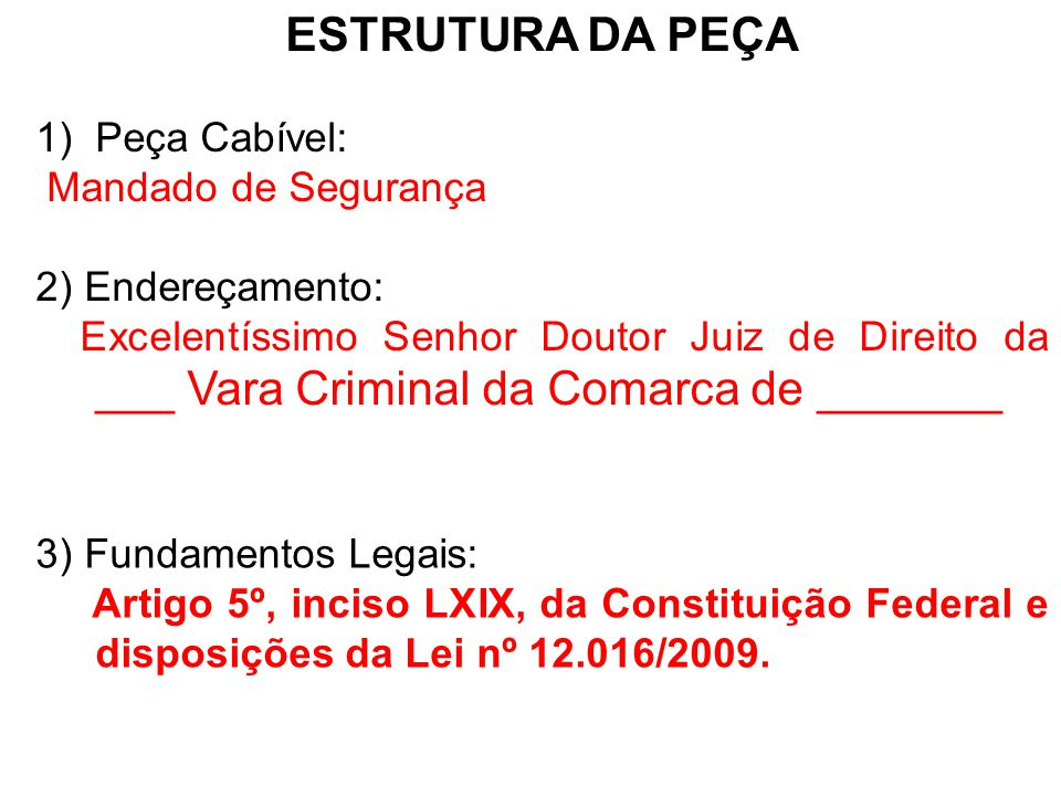 ESTRUTURA DA PEÇA Peça Cabível: Mandado de Segurança 2) Endereçamento: