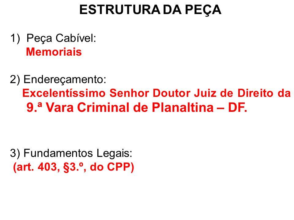 ESTRUTURA DA PEÇA Peça Cabível: Memoriais 2) Endereçamento: