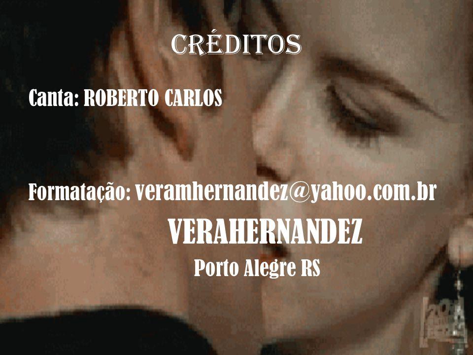 VERAHERNANDEZ Créditos Canta: ROBERTO CARLOS