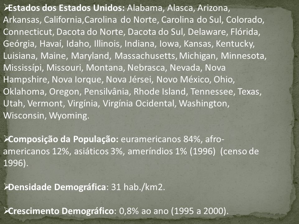 Estados dos Estados Unidos: Alabama, Alasca, Arizona, Arkansas, California,Carolina do Norte, Carolina do Sul, Colorado, Connecticut, Dacota do Norte, Dacota do Sul, Delaware, Flórida, Geórgia, Havaí, Idaho, Illinois, Indiana, Iowa, Kansas, Kentucky, Luisiana, Maine, Maryland, Massachusetts, Michigan, Minnesota, Mississípi, Missouri, Montana, Nebrasca, Nevada, Nova Hampshire, Nova Iorque, Nova Jérsei, Novo México, Ohio, Oklahoma, Oregon, Pensilvânia, Rhode Island, Tennessee, Texas, Utah, Vermont, Virgínia, Virgínia Ocidental, Washington, Wisconsin, Wyoming.